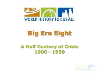 Big Era Eight A Half Century of Crisis  1900 - 1950