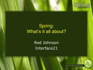 Spring: What's it all about?
