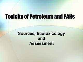 Toxicity of Petroleum and PAHs