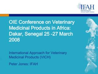 OIE Conference on Veterinary Medicinal Products in Africa: Dakar, Senegal 25 -27 March 2008