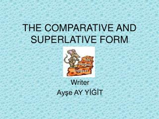 THE COMPARATIVE AND SUPERLATIVE FORM