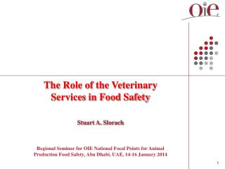The Role of the Veterinary Services in Food Safety Stuart A.  Slorach