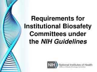 Requirements for Institutional Biosafety Committees under the  NIH Guidelines