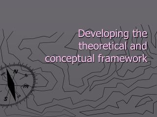 Developing the theoretical and conceptual framework