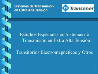 Estudios Especiales en Sistemas de Transmisión en Extra Alta Tensión: