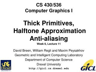 CS 430/536 Computer Graphics I Thick Primitives,  Halftone Approximation  Anti-aliasing Week 6, Lecture 11