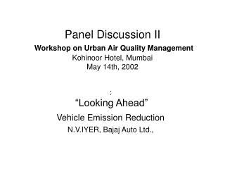 Panel Discussion II Workshop on Urban Air Quality Management Kohinoor Hotel, Mumbai May 14th, 2002