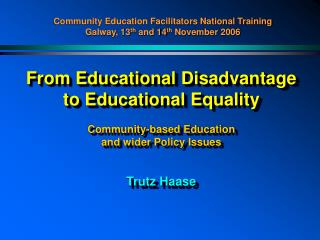From Educational Disadvantage to Educational Equality  Community-based Education and wider Policy Issues Trutz Haase
