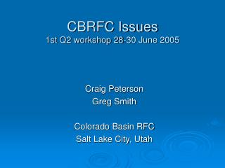 CBRFC Issues 1st Q2 workshop 28-30 June 2005