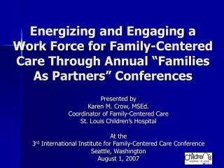 Energizing and Engaging a Work Force for Family-Centered Care Through Annual  Families As Partners  Conferences