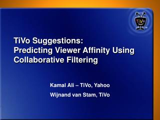 TiVo Suggestions:  Predicting Viewer Affinity Using Collaborative Filtering