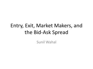 Entry, Exit, Market Makers, and the Bid-Ask Spread