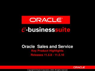 Oracle  Sales and Service Key Product Highlights Releases 11.5.8 - 11.5.10