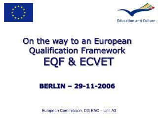 On the way to an European Qualification Framework EQF & ECVET BERLIN – 29-11-2006