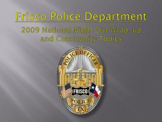 Frisco Police Department 2009 National Night Out Wrap-up and Community Topics