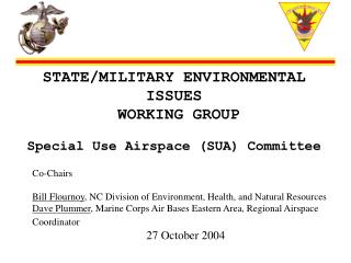 STATE/MILITARY ENVIRONMENTAL ISSUES  WORKING GROUP Special Use Airspace (SUA) Committee
