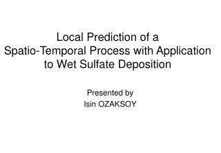 Local Prediction of a Spatio-Temporal Process with Application to Wet Sulfate Deposition