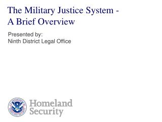 The Military Justice System - A Brief Overview