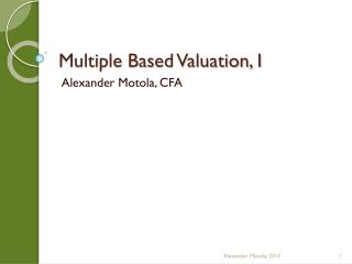 Multiple Based Valuation, I