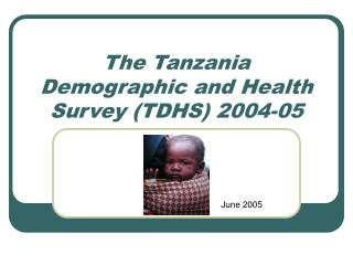 The Tanzania Demographic and Health Survey TDHS 2004-05
