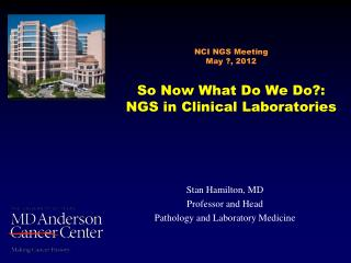 NCI NGS Meeting May ?, 2012 So Now What Do We Do?: NGS in Clinical Laboratories