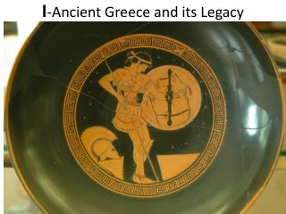 I -Ancient Greece and its Legacy