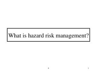 What is hazard risk management?
