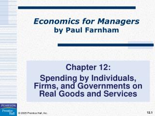 Chapter 12: Spending by Individuals, Firms, and Governments on Real Goods and Services