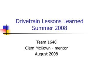 Drivetrain Lessons Learned Summer 2008