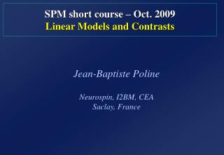 SPM  short  course –  Oct.  200 9 Linear Models  and  Contrasts