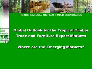 THE INTERNATIONAL TROPICAL TIMBER ORGANIZATION