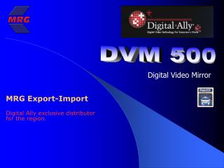 MRG Export-Import Digital Ally  exclusive distributor for the  region.