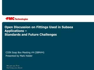 Open Discussion on Fittings Used in Subsea Applications –  Standards and Future Challenges