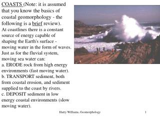 COASTS  (Note: it is assumed that you know the basics of coastal geomorphology - the following is a  brief  review).