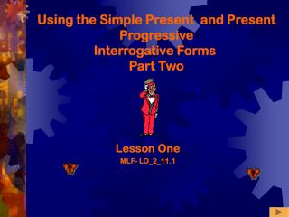 Using the Simple Present  and Present Progressive Interrogative Forms  Part Two