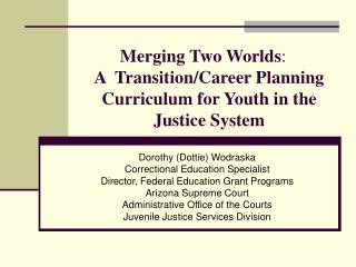 Merging Two Worlds :	 A  Transition/Career Planning Curriculum for Youth in the Justice System