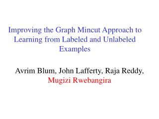 Improving the Graph Mincut Approach to Learning from Labeled and Unlabeled Examples