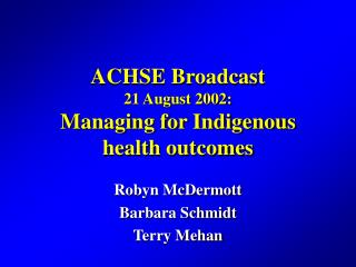 ACHSE Broadcast 21 August 2002: Managing for Indigenous health outcomes