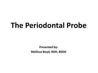 The Periodontal Probe