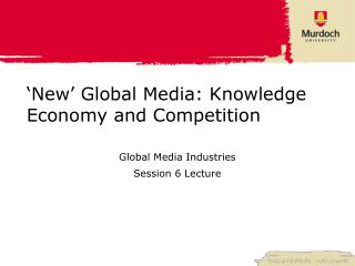 'New' Global Media: Knowledge Economy and Competition