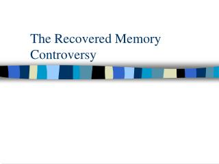 The Recovered Memory Controversy
