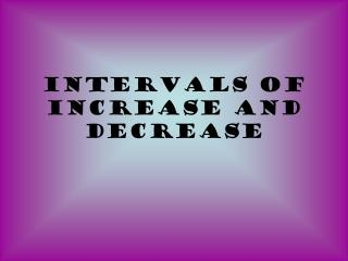 Intervals of Increase and Decrease