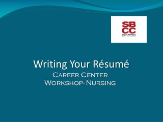 Writing Your Résumé Career Center Workshop- Nursing