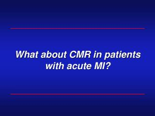 What about CMR in patients with acute MI?