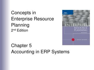 Concepts in  Enterprise Resource Planning 2 nd  Edition Chapter 5 Accounting in ERP Systems
