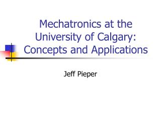 Mechatronics at the University of Calgary:  Concepts and Applications