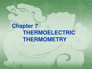 Chapter 7  THERMOELECTRIC                  THERMOMETRY