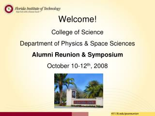 Welcome! College of Science Department of Physics & Space Sciences Alumni Reunion & Symposium October 10-12 th ,