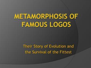 Metamorphosis of Famous Logos