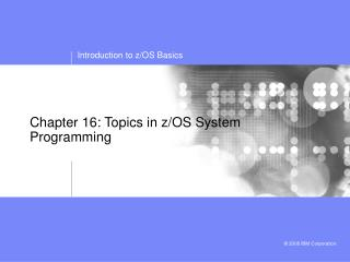 Chapter 16: Topics in z/OS System Programming